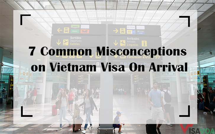7 COMMON MISCONCEPTIONS ABOUT VIETNAM VISA ON ARRIVAL