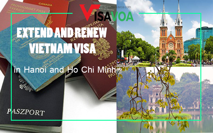 Extend & Renew Vietnam visa in Hanoi and Ho Chi Minh city