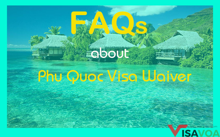 Frequently asked question about Phu Quoc visa waiver