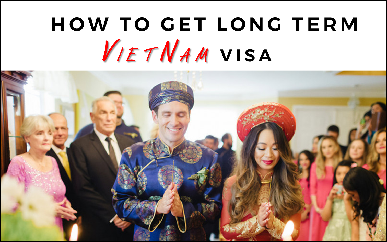Steps to get long term Vietnam visa once you marry to Vietnamese national